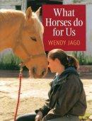 Jago, Wendy - What Horses Do for Us - 9780851319261 - V9780851319261