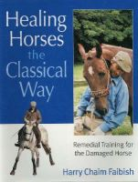 Faibish, Harry Chaim - Healing Horses the Classical Way - 9780851319285 - V9780851319285