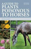 Allison, Keith - A Guide to Plants Poisonous to Horses - 9780851319582 - V9780851319582