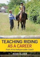 Algar, Ross - Teaching Riding as a Career: From A1 to Indispensable Coach - 9780851319643 - V9780851319643