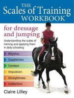 Lilley, Claire - The Scales of Training Workbook for Dressage and Jumping: Understanding the Scales of Training and Applying Them in Daily Schooling - 9780851319704 - V9780851319704