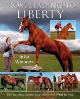 Jutta Wiemers - From Leading to Liberty: 100 Training Games Your Horse Will Want to Play - 9780851319759 - V9780851319759