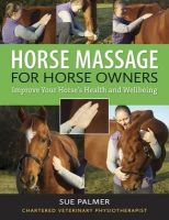 Palmer, Sue - Horse Massage for Horse Owners: Improve Your Horse's Health and Wellbeing - 9780851319995 - V9780851319995