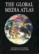 Balnaves, Mark, Donald, James, Donald, Stephanie Hemelryk, Donald Stephanie Hemelryk - The Global Media Atlas - 9780851708607 - V9780851708607