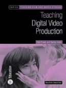 Fraser, Pete, Oram, Barney - Teaching Digital Video Production (Teaching Film and Media Studies) - 9780851709772 - V9780851709772