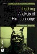 David Wharton, Jeremy Grant - Teaching Analysis of Film Language (Bfi Teaching Film and Media Studies) - 9780851709819 - V9780851709819