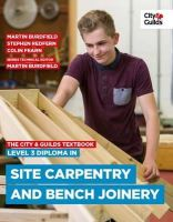 Burdfield, Martin, Redfern, Stephen, Colin, Fearn, Justin, Beattie, Steve, Redfern - The City & Guilds Textbook: Level 3 Diploma in Site Carpentry & Bench Joinery - 9780851933047 - V9780851933047