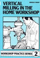 Throp, Arnold - Vertical Milling in the Home Workshop - 9780852428436 - V9780852428436
