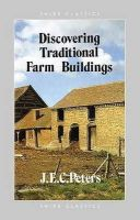 Peters, J.E.C. - Discovering Traditional Farm Buildings (Shire Discovering) - 9780852635568 - 9780852635568