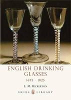 Bickerton, L - English Drinking Glasses 1675-1825 (Shire Library) - 9780852636619 - 9780852636619
