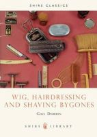 Durbin, Gail - Wig, Hairdressing and Shaving Bygones (Shire Library) - 9780852636633 - 9780852636633