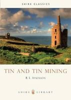 Atkinson, R. - Tin and Tin Mining (Shire Library) - 9780852637333 - 9780852637333