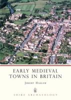 Haslam, Jeremy - Early Medieval Towns in Britain: c 700 to 1140 (Shire Archaeology) - 9780852637586 - 9780852637586