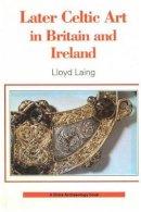 Laing, Lloyd - Later Celtic Art (Shire Archaeology) - 9780852638743 - KEX0304984