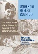 Sugarman, Martin - Under the Heel of Bushido - 9780853039082 - V9780853039082