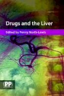 Penny North-Lewis - Drugs and the Liver: A Guide to Drug Handling in Liver Dysfunction - 9780853697107 - V9780853697107