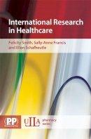 Smith, Felicity, Francis, Sally-anne, Schafheutle, Ellen - International Research in Healthcare (ULLA Pharmacy Series) - 9780853697503 - V9780853697503