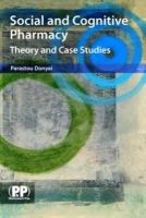Donyai, Parastou, Ph.D. - Social and Cognitive Pharmacy: Theory and Case Studies - 9780853698999 - V9780853698999