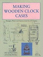 Ashby, Tim; Ashby, Peter - Making Wooden Clock Cases - 9780854420537 - V9780854420537