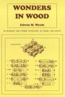 Wyatt, Edwin M. - Wonders in Wood - 9780854420728 - V9780854420728