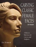 Norbury, Ian - Carving Classic Female Faces in Wood - 9780854421008 - V9780854421008
