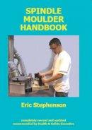 Stephenson, Eric - Spindle Moulder Handbook - 9780854421503 - V9780854421503