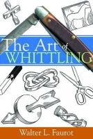 Faurot, Walter L. - The Art of Whittling - 9780854421800 - V9780854421800