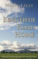White Eagle - Beautiful Road Home: Living in the Knowledge That You Are Spirit - 9780854870882 - V9780854870882