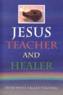 White Eagle - Jesus Teacher and Healer - 9780854871223 - V9780854871223