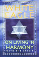White Eagle - White Eagle on Living in Harmony with the Spirit - 9780854871582 - V9780854871582