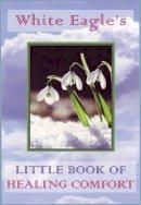 White Eagle - White Eagle's Little Book of Healing Comfort - 9780854871636 - V9780854871636