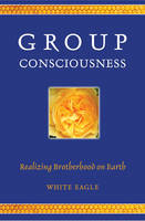 White Eagle - Group Consciousness: Realising Brotherhood on Earth - 9780854872411 - V9780854872411