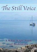 White Eagle - The Still Voice (New Edition): A White Eagle Book of Meditation - 9780854872428 - V9780854872428