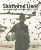 Hillyer, Debbie, Wood, Brian - Shattered Lives: The Case for Tough International Arms Control (Oxfam Campaign Reports) - 9780855985226 - KEX0228394