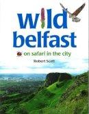 Scott, Robert - Wild Belfast:  On Safari in the City - 9780856407628 - V9780856407628