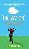 John Richardson - Dream On: The Challenge to Break Par in a Year - 9780856408410 - V9780856408410
