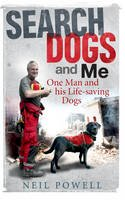 Neil Powell - Search Dogs and Me: One Man and His Life-saving Dogs - 9780856408670 - KEX0277466