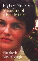 Elizabeth McCullough - Eighty Not Out: Memoirs of a Bad Mixer - 9780856408878 - V9780856408878