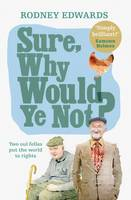 Edwards, Rodney - Sure, Why Would Ye Not?: Two Oul Fellas Put the World to Rights - 9780856409639 - V9780856409639