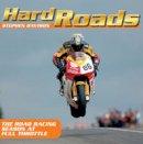 Stephen Davison - Hard Roads: The Road Racing Season at Full Throttle - 9780856409646 - KSS0005690