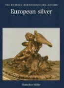 Muller, Hannelore - European Silver: The Thyssen-Bornemisza Collection - 9780856673139 - V9780856673139