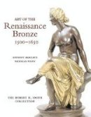 Radcliffe, Anthony, Penny, Nicholas - Art of the Renaissance Bronze: The Robert H. Smith Collection, Expanded Edition - 9780856675904 - V9780856675904