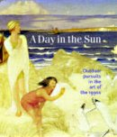 Wilcox, Timothy - A Day in the Sun: Outdoor Pursuits in the Art of the 1930s - 9780856676192 - V9780856676192