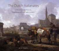 Dejardin, Ian A.C. - The Dutch Italianates: 17th-century Masterpieces from Dulwich Picture Gallery, London - 9780856676574 - V9780856676574