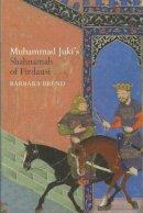 Brend, Barbara, Morton, A.H. - Muhammad Juki's Shahnamah of Firdausi - 9780856676727 - V9780856676727