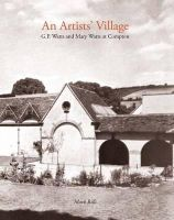 Bills, Mark - An Artist's Village: G.F. and Mary Watts in Compton - 9780856676963 - V9780856676963