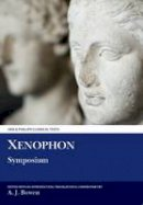 Bowen, A. J. - Xenophon: Symposium (Aris and Phillips Classical Texts) - 9780856686825 - V9780856686825