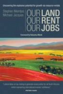 Meintjes, Stephen, Jacques, Michael - Our Land, Our Rent, Our Jobs: Uncovering the Explosive Potential for Growth Via Resource Rentals - 9780856835049 - V9780856835049