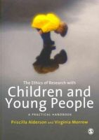 Alderson, Priscilla, Morrow, Virginia - The Ethics of Research with Children and Young People: A Practical Handbook - 9780857021373 - V9780857021373