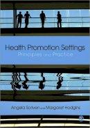 Angela Scriven, Margaret Hodgins - Health Promotion Settings: Principles and Practice - 9780857025463 - V9780857025463